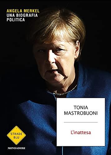 L'inattesa: Angela Merkel. Una biografia politica