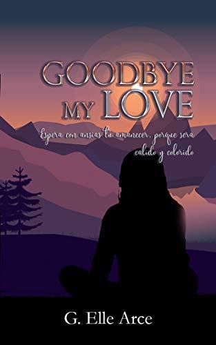 Goodbye my love de G. Elle Arce