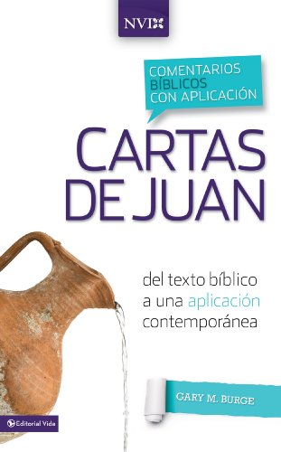 Comentario bíblico con aplicación NVI Cartas de Juan: Del texto bíblico a una aplicación contemporánea (Comentarios bíblicos con aplicación NVI) (Spanish Edition)