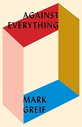 Against Everything: On Dishonest Times by Mark Greif (2016-08-26)