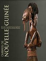 Ombres de Nouvelle-Guinée - Arts de la grande île d'Océanie dans les collections Barbier-Mueller de Philippe Peltier