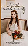 How to Look Your Absolute Best for Your Wedding Day: A Step by Step Guide with Budget Friendly Product Recommendations (How to Look Your Best Book 1) (English Edition)