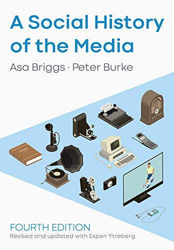 Compare Textbook Prices for A Social History of the Media 4 Edition ISBN 9781509533725 by Burke, Peter,Briggs, Asa,Ytreberg, Espen
