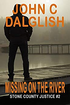 Missing on the River(Clean Suspense) (Stone County Justice Book 2) by [John C Dalglish]