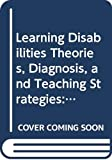 Learning Disabilities Theories, Diagnosis, and Teaching Strategies: Study Guide With Cases