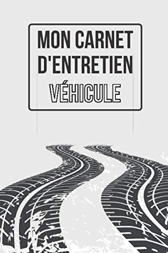 Mon carnet d'entretien - Véhicule: Journal de bord pour entretien voiture, moto, scooter - 100 pages à remplir - Accessoire auto - Convient à tous les véhicules - Entretien et mécanique.