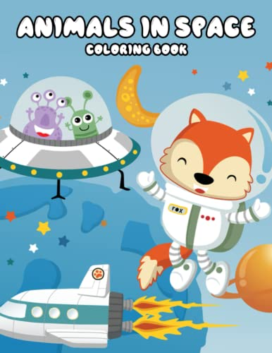 Rainbow Joy! - Animals In Space Coloring Book: Incredibly Cute and Lovable Baby Animals In Outer Space Illustrations For Kids, Teens And Adults