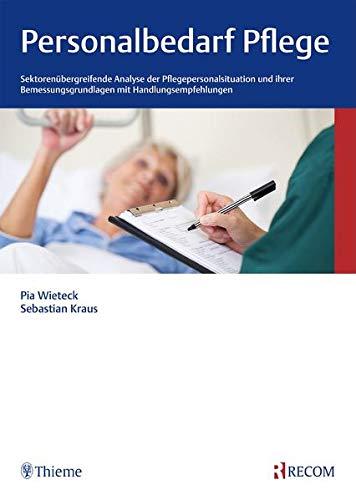 Personalbedarf Pflege: Sektorenübergreifende Analyse der Pflegepersonalsituation und ihrer Bemessungsgrundlagen mit Handlungsempfehlungen