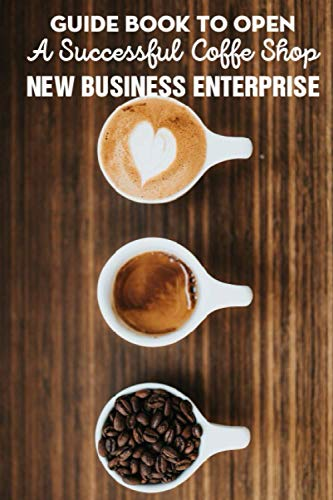 Compare Textbook Prices for Guide Book To Open A Successful Coffe Shop New Business Enterprise: How To Open A Cafe With A Low Budget  ISBN 9798589172058 by Maglaughlin, Noel