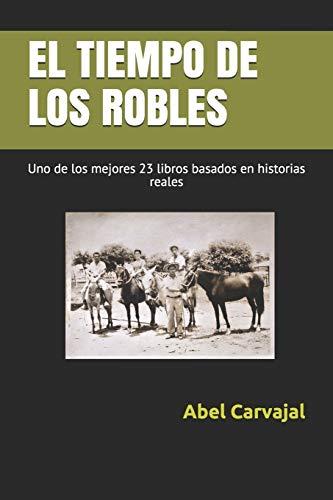 EL TIEMPO DE LOS ROBLES: Uno de los mejores 23 libros basados en historias reales (Inspirados en hechos reales)