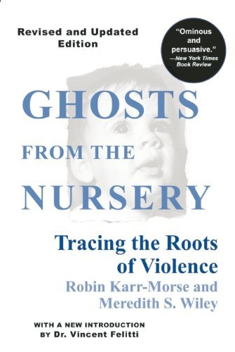 Ghosts from the Nursery: Tracing the Roots of Violence by Robin Karr-Morse (7-Dec-1998) Paperback