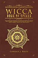 Wicca Book of Spells: The Definitive Guide to Becoming an Effective Wicca Practitioner, Learning Everything You Need about Spells, Herbal, Candle and Moon Magic