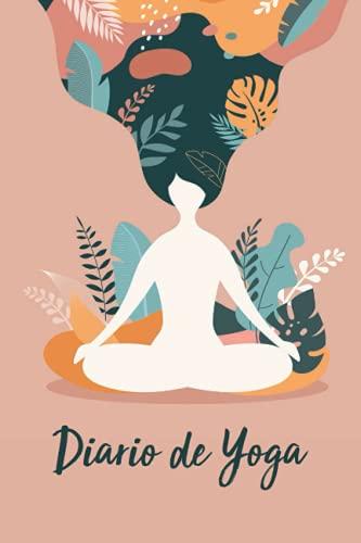 Diario de Yoga: Guiado para una Práctica Más Intensa, Intención, Posturas, Cuerpo y Mente, Pensamientos, Chakras y Campos del Aura y Espacios de Motivación y Citas Inspiradoras