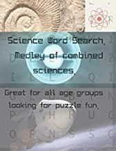 Science Word Search. Medley of Combined Sciences. Great for All Age Groups Looking for Puzzle Fun.: Explore and enjoy words related to the vast ... future space and time. Word Search puzzles.