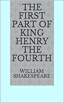 [William Shakespeare]のThe First Part of King Henry the Fourth (English Edition)
