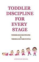 Toddler Discipline for Every Stage: Toddler Discipline & Toddler Parenting