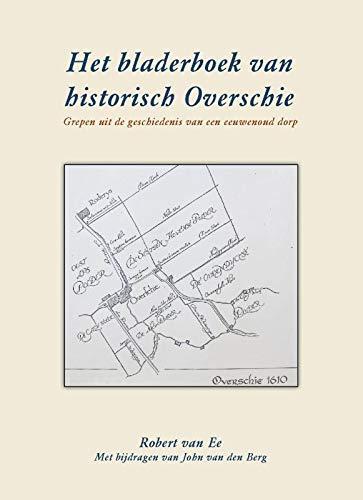 Het Bladerboek van historisch Overschie: Grepen uit de geschiedenis van een eeuwen 0ud dorp
