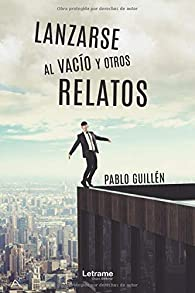 Lanzarse al vacío y otros relatos par Pablo Guillén