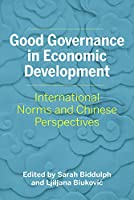 Good Governance in Economic Development: International Norms and Chinese Perspectives (Asia Pacific Legal Culture & Globalization)