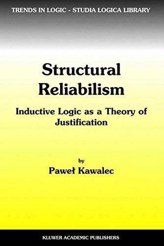 Structural Reliabilism: Inductive Logic as a Theory of Justification (Trends in Logic Book 16)