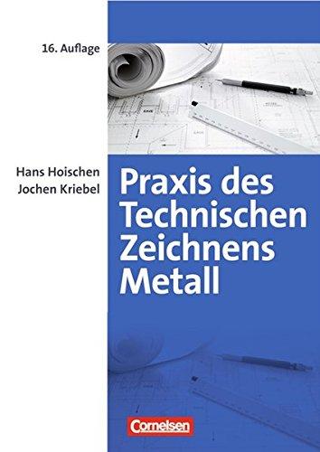 Praxis des Technischen Zeichnens Metall: Erklärungen, Übungen, Tests: (16., überarbeitete Auflage) (Praxis des Technischen Zeichnens Metall - Arbeitsbuch für Ausbildung, Fortbildung und Studium)
