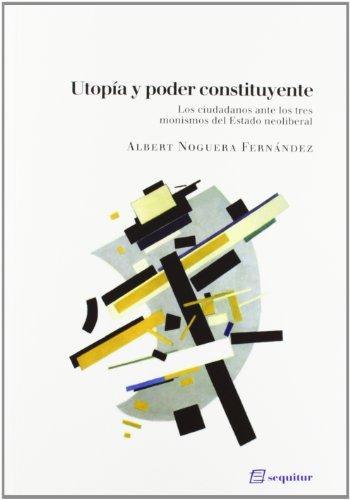 Utopía Y Poder Constituyente (LIBROS DEL CIUDADANO)
