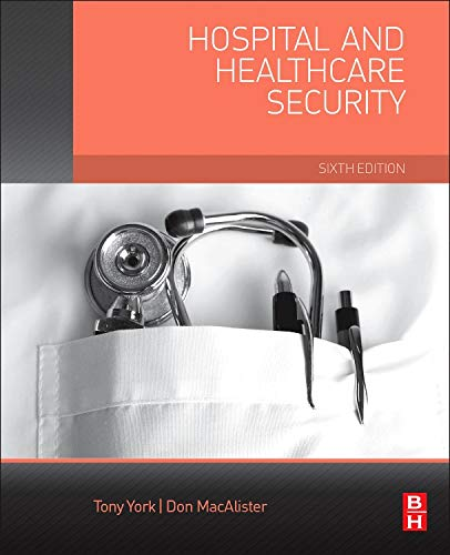 Compare Textbook Prices for Hospital and Healthcare Security 6 Edition ISBN 9780124200487 by York Tony York  CPP  CHPA  M. S.  MBA, Tony W,MacAlister, Don