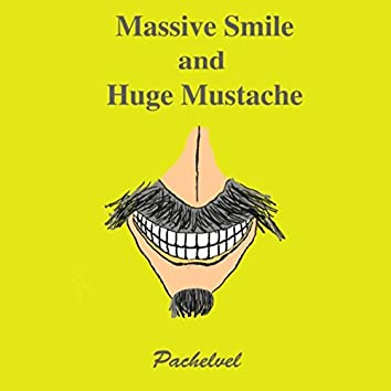 Massive Smile and Huge Mustache