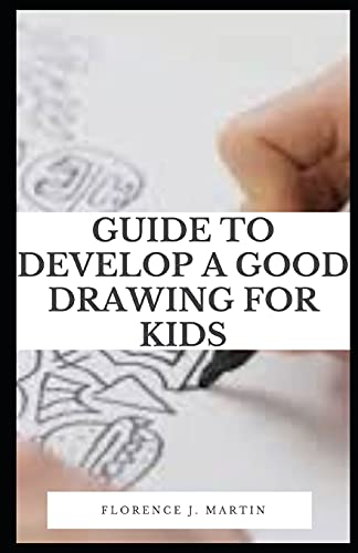 Guide to Develop a Good Drawing For Kids: Drawing has a profound effect on how a child develops.