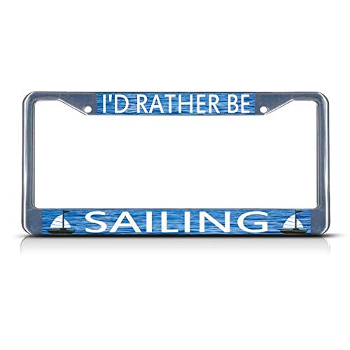 I'd Rather BE Sailing Metal Heavy Duty License Plate Frame Tag Border Perfect for Men Women Car garadge Decor