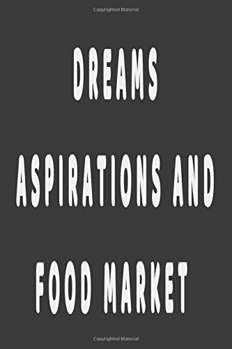 Dreams, Aspirations AND Food market: Girl Blank Lined Notebook,Journal for Teen Girls and Moms,,Journal For Girls and Teens , Gift For Girl , Girl ... Birthday Gift for Girls, 120 Pages, 6x9