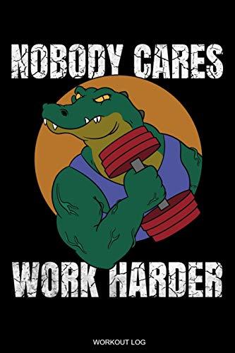 Nobody Cares Work Harder: Detailliertes Trainingsplan Buch Geschenk Fitness Trainer Personal zur Motivation Bodybuilding Krafttraining und Cardio für ... Notizen I Größe 6 x 9 I 120 Seiten
