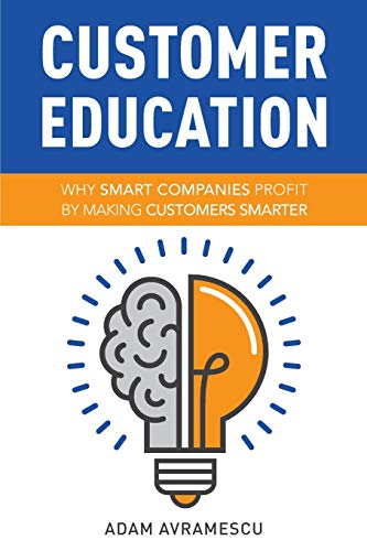Compare Textbook Prices for Customer Education: Why Smart Companies Profit by Making Customers Smarter  ISBN 9781791729882 by Avramescu, Adam