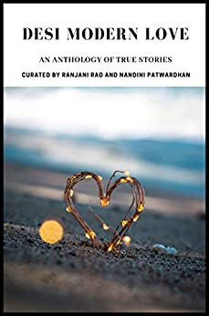 Desi Modern Love: An Anthology of True Stories by [Ranjani Rao, Nandini Patwardhan, Kalpana Mohan, Surabhi Pandey, Chandrika R. Krishnan, Sathya Ramaganapathy, Lakshmi Iyer]