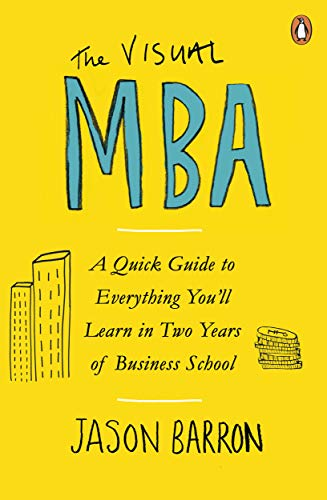 The Visual MBA: A Quick Guide to Everything You'll Learn in Two Years of Business School (English Edition)