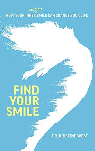 Find Your Smile: How Your Inner And Outer Smile Can Change Your Life