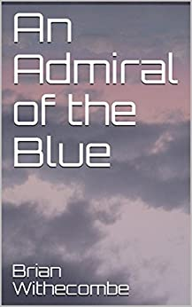 An Admiral of the Blue (Courtenay) by [Brian  Withecombe]