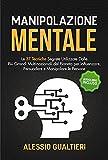 Manipolazione Mentale: Le 37 Tecniche Segrete Utilizzate Dalle Più Grandi Multinazionali del Pianeta per Influenzare, Persuadere e Manipolare le Persone | Audiolibro Incluso