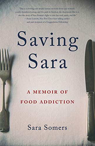 Saving Sara: A Memoir of Food Addiction
