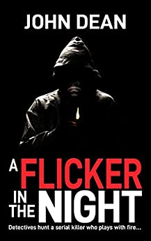 A FLICKER IN THE NIGHT: Detectives hunt a serial killer who plays with fire by [John Dean]