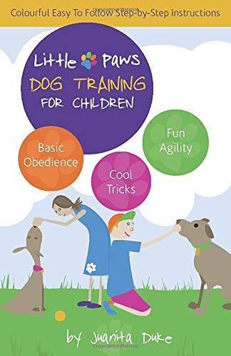 Little Paws Dog Training For Children: Basic Obedience; Trick Training and Fun Agility