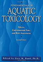 Fundamentals Of Aquatic Toxicology: Effects, Environmental Fate And Risk Assessment