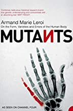Mutants : On the Form, Varieties and Errors of the Human Body