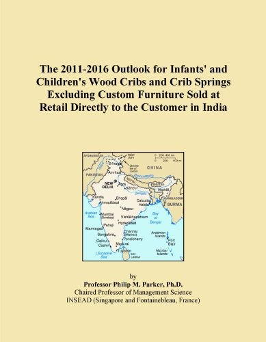 The 2011-2016 Outlook for Infants' and Children's Wood Cribs and Crib Springs Excluding Custom Furniture Sold at Retail Directly to the Customer in India