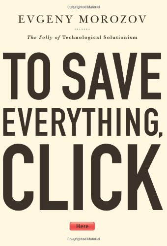 Image of To Save Everything, Click Here: The Folly of Technological Solutionism