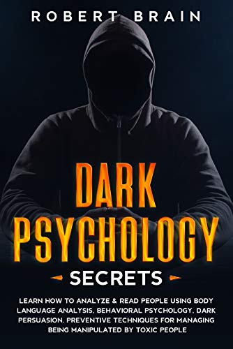 Dark Psychology Secrets: Learn How To Analyze & Read People Using Body Language Analysis, Behavioral Psychology, Dark Persuasion. Preventive Techniques ... By Toxic People (English Edition)