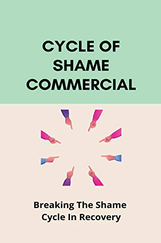 Cycle Of Shame Commercial: Breaking The Shame Cycle In Recovery: Shame Rage Cycle (English Edition)