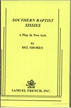 Southern Baptist Sissies: A Comedy (Acting Edition)