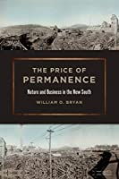The Price of Permanence: Nature and Business in the New South (Environmental History and the American South)