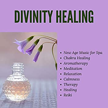 Divinity Healing (New Age Music For Spa, Therapy, Aromatherapy, Healing, Chakra Healing, Reiki, Calmness, Meditation, Relaxation)